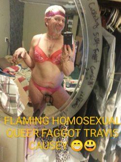 QUEER FAGGOT TRAVIS DEAN CAUSEY FROM DESOTO MISSOURI LOVES BEING MEN'S SISSYSLUT COCKWHORE ...