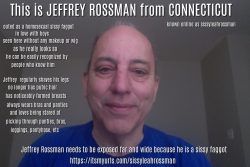Jeffrey Rossman from Connecticut outed as a homosexual sissy faggot